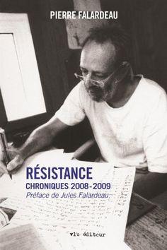 Résistance: Chroniques 2008-2009 de Pierre Falardeau http://www.amazon.ca/dp/2896495215/ref=cm_sw_r_pi_dp_UsBZub16JA4MN