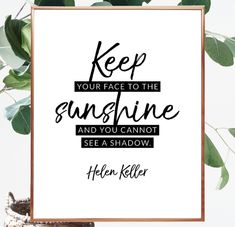 Keep your face to the sunshine and you cannot see a shadow. Helen Keller quote. Quote about sunshine. Cannot see a shadow. #digitalquote #helenkeller #gallerywall #printable #instantdownload #largequote #sunshine