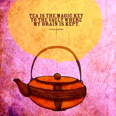 """We are always looking for the magic key to our brain's. I think the key is in our TEA. What my #Tea says to me May 10, """"Tea is the magic key to the vault were my brain is kept."""" Drink your life in - Cheers :)"""