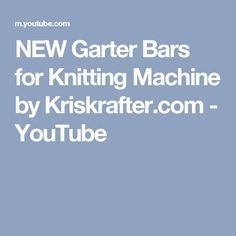 NEW Garter Bars for Knitting Machine by Kriskrafter.com - YouTube