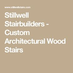 Stillwell Stairbuilders   Custom Architectural Wood Stairs