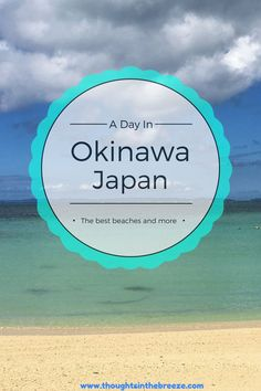 Okinawa Beach how we spent a day in Okinawa. #okinawa, #beaches Beaches and museums you can read about it on my blog. #japan http://www.thoughtsinthebreeze.com/2017/06/08/okinawa-1-day/