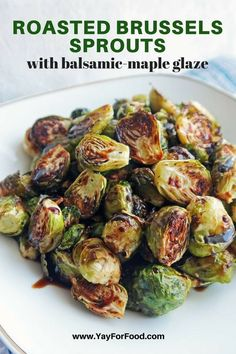 Roasted Brussels Sprouts with Balsamic-Maple Glaze - Yay! For Food Think you don't like Brussels sprouts? Roasting Brussels sprouts bring out the nutty sweetness of the Brussels sprouts. It's paired with balsamic-maple glaze! Vegetable Side Dishes, Vegetable Recipes, Vegetarian Recipes, Cooking Recipes, Healthy Recipes, Vegan Brussel Sprout Recipes, Veggie Recipes Sides, Fast Recipes, Gourmet