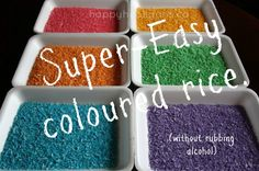 rainbow rice  This is the easiest way to make coloured rice (this recipe does not contain rubbing alcohol):   inexpensive, long grain white rice vinegar food colouring or icing gels food storage container with lid
