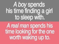True. He's either a boy or man.. and you will know.