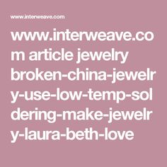 www.interweave.com article jewelry broken-china-jewelry-use-low-temp-soldering-make-jewelry-laura-beth-love