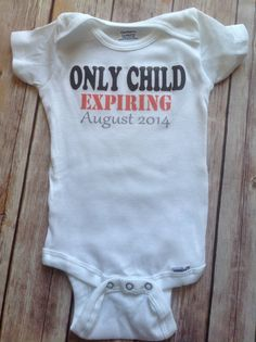 Only Child Expiring Onesie (Custom Colors/Wording) baby onesie t shirt toddler newborn child infant girl boy only chid expiring month year due date personalized expecting another funny cute humor unique