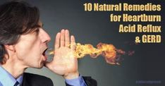 10 Natural Remedies For Acid Reflux or GERD