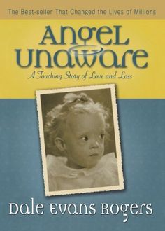 Angel Unaware: A Touching Story of Love and Loss by Dale Evans Rogers, http://www.amazon.com/dp/0800759311/ref=cm_sw_r_pi_dp_50uorb1ZMYK94