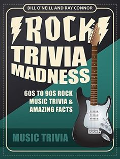 LIBRARIES ROCK! Rock Trivia Madness: 60s to 90s Rock Music Trivia & Amazing Facts