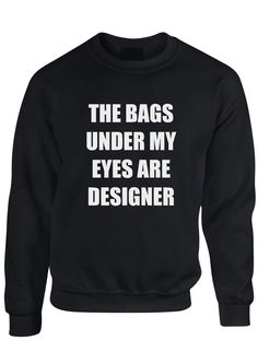 THE BAGS UNDER MY EYES ARE DESIGNER tumblr instagram womens UNISEX KIDS Sweater