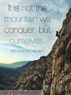 Climbing quote: It is not the mountain we conquer, it is ourselves. Sir Edmund Hillary