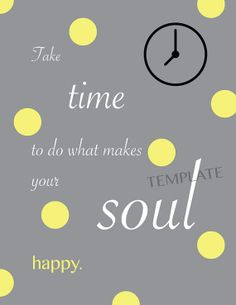 Take Time to do what makes your Soul Happy - Printable Wall Art
