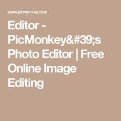 Editor - PicMonkey's Photo Editor | Free Online Image Editing