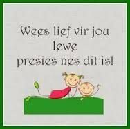 Wees lief vir jou lewe presies nes dit is. Bible Quotes, Words Quotes, Me Quotes, Funny Quotes, Sayings, Inspirational Qoutes, Motivational Quotes, Afrikaanse Quotes, Good Morning Flowers
