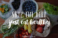 Skip the diet, just eat healthy
