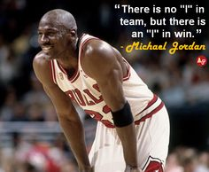 """There is no ""I"" in team, but there is an ""I"" in win."" - #MichaelJordan"