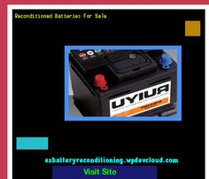 Reconditioned Batteries For Sale 144241 - Recondition Your Old Batteries Back To 100% Of Their Working Condition!