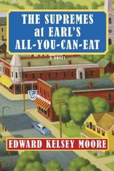 The Supremes at Earl's all-you-can-eat : [a novel] by Edward Kelsey Moore.  Click the cover image to check out or request the Douglass Branch bestsellers and classics kindle.