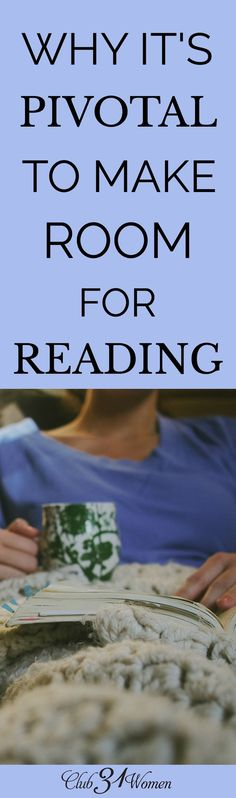 Do you make time to read? Here are some excellent reasons why we should make room for reading in our lives and what sort of books to pursue. via /Club31Women/