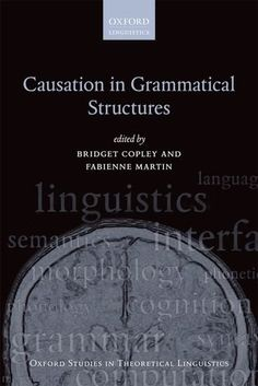 Causation in grammatical structures / edited by Bridget Copley and Fabienne Martin - Oxford : Oxford University Press, 2014