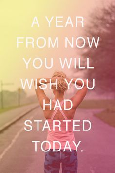A year from now you will wish you had started today...   The Positive Fitness Project   nathalie.ie