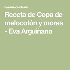 Receta de Copa de melocotón y moras - Eva Arguiñano