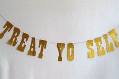 Ha ha!  A Parks and Recreation Treat Yo Self funny banner!  This would be great in front of a dessert table!  Only Parks & Rec TV show fans will get this!  Banner, Letter Banner, Custom Made Banner, Bridal Shower Banner by The Party Fetti Shop.  I love this shop- she has so many cute things!  I'm shopping here for my next party!