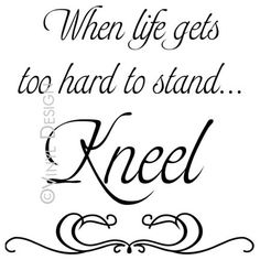 When life gets too hard to stand.Kneel - Gordon B. Hinckley - Popular LDS Prophet Quotes - Vinyl Wall Art, Phrases, and Words - Vinyl Lettering and Decals Lds Quotes, Religious Quotes, Great Quotes, Quotes To Live By, Inspirational Quotes, Qoutes, Awesome Quotes, Meaningful Quotes, Clever Quotes