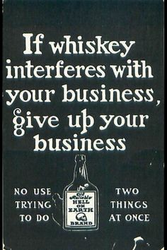 Don't let anything interfere with your whiskey...