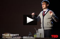 Hey science teachers — make it fun - An inspiring Ted Talk by Tyler DeWitt that will get you thinking about your approach to teaching.
