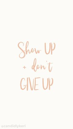 Show up and dont give up cute quote inspirational wallpaper you can download for free on the blog! For any device; mobile, desktop, iphone, android!