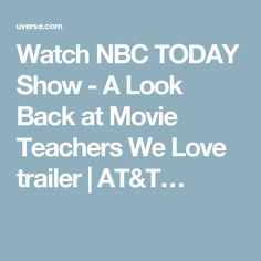 Watch NBC TODAY Show - A Look Back at Movie Teachers We Love trailer | AT&T…