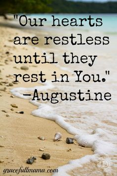 """You have made us for Yourself, O Lord, and our hearts are restless until they rest in You."" -Augustine \\ Psalm 62:1 My soul finds rest in God alone..."