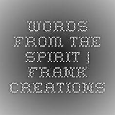 Words from the Spirit   Frank Creations