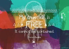 Quote of the Week: My True Self Is Free. It Cannot Be Contained. #quotes #freedomquote