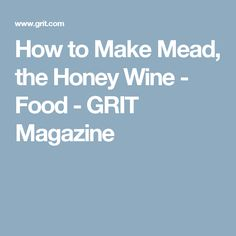 How to Make Mead, the Honey Wine - Food - GRIT Magazine