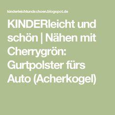 KINDERleicht und schön | Nähen mit Cherrygrön: Gurtpolster fürs Auto (Acherkogel)