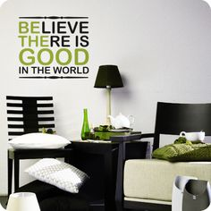 Believe There Is Good In The World (wall decal from WallWritten.com).