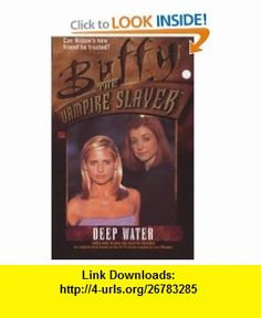 Deep Water (Buffy the Vampire Slayer) (9780671039196) Laura Anne Gilman, Josepha Sherman , ISBN-10: 0671039199  , ISBN-13: 978-0671039196 ,  , tutorials , pdf , ebook , torrent , downloads , rapidshare , filesonic , hotfile , megaupload , fileserve