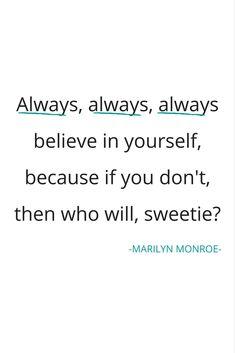 Zitat von Marilyn Monroe zur Motivation: Always, always, always believe in yourself, because if you don't, then who will, sweetie?