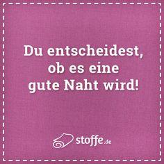 Du entscheidest, ob es eine gute Naht wird!  #quote #meme #spruch #sprüche #nähen #diy #stoff #stoffe