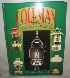 Coleman Collectors Guide 1903-1954 Lamp and Lantern Price Identification Book SIGNED.   Available at www.BooksBySam.com.