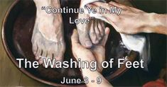 """Continue Ye In My Love"": The Washing of the Feet Love Thy Neighbor, John 13, Servant Leadership, First Love, My Love, Love Others, Stand Up, June, Study"