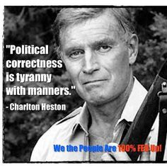 """Political correctness is tyranny with manners."" -- Charlton Heston"