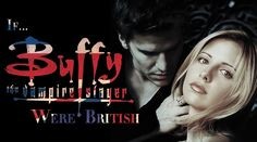 "If ""Buffy The Vampire Slayer"" Were Set In Britain"