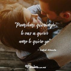 """Prométeme que siempre te vas a querer como te quiero yo"" - Isabel Allende /#lovequotes #love #frasesdeamor"