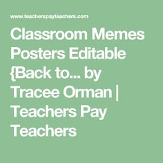 Classroom Memes Posters Editable {Back to... by Tracee Orman | Teachers Pay Teachers