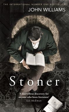 STONER by John Williams: Despite it has been published in 1965, it was the 2013 surprise international bestseller. Definitely a MUST-READ