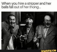 When you hire a stripper and her balls fall out of her thong. Funny Adult Memes, Funny Jokes For Adults, Stupid Funny Memes, Haha Funny, Funny Quotes, Hilarious, Funny Stuff, Funny Shit, Boss Quotes